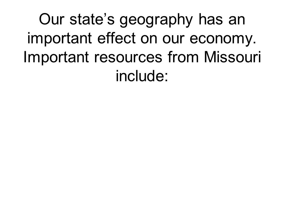 Our state's geography has an important effect on our economy.