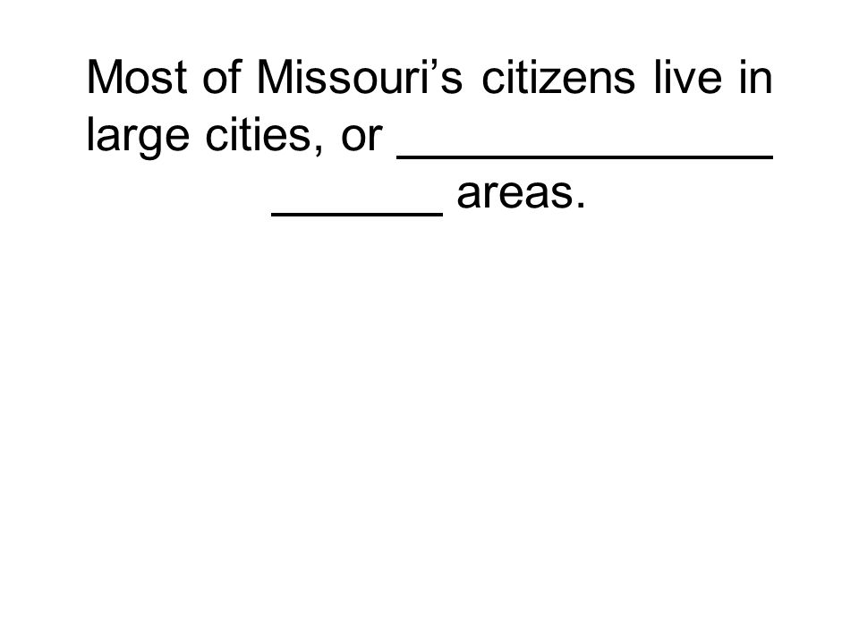 Most of Missouri's citizens live in large cities, or areas.