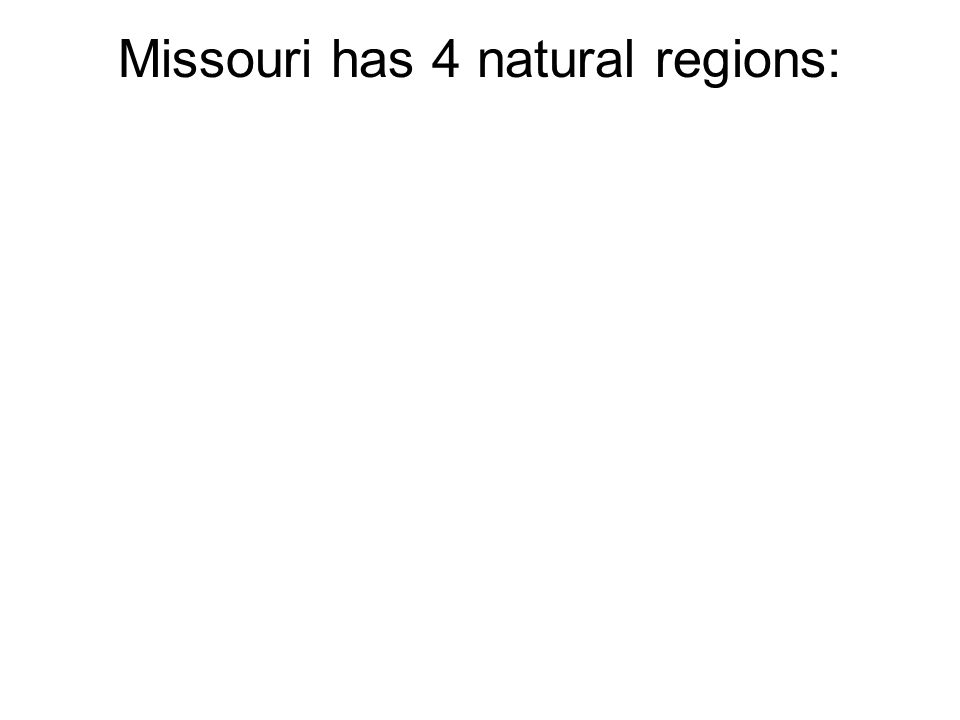 Missouri has 4 natural regions: