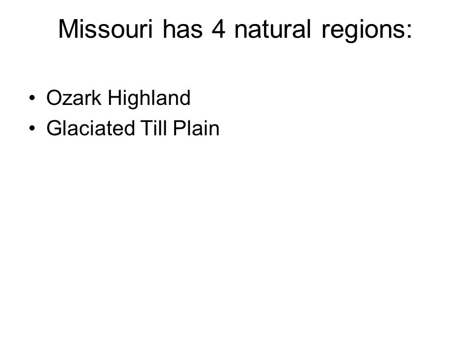 Missouri has 4 natural regions: Ozark Highland Glaciated Till Plain