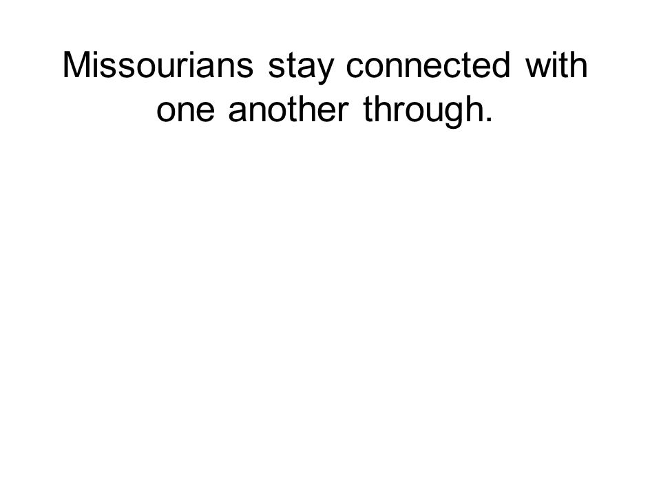 Missourians stay connected with one another through.