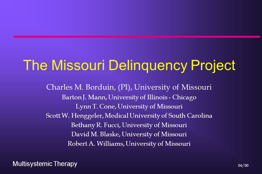 Multisystemic Therapy 04/00 The Missouri Delinquency Project Charles M.