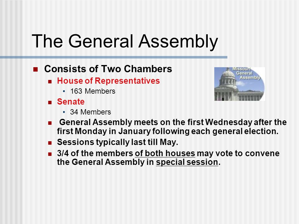 The General Assembly Consists of Two Chambers House of Representatives 163 Members Senate 34 Members General Assembly meets on the first Wednesday aft