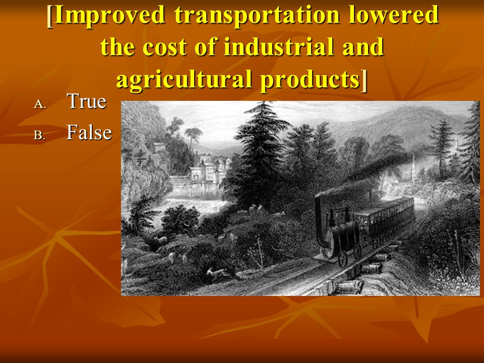 [Improved transportation lowered the cost of industrial and agricultural products] A. True B. False