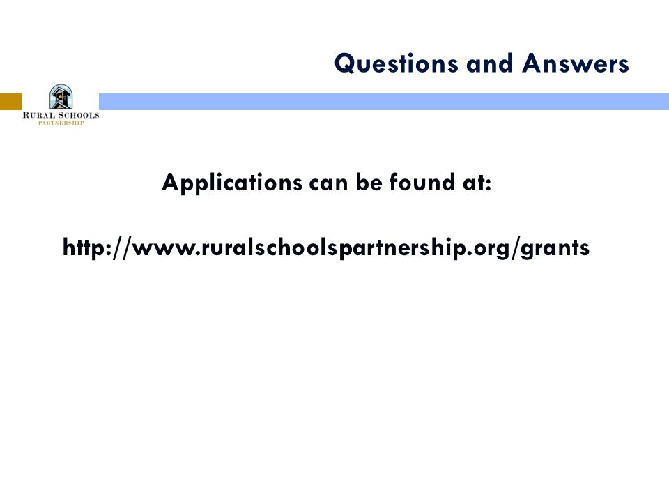 Questions and Answers Applications can be found at: http://www.ruralschoolspartnership.org/grants