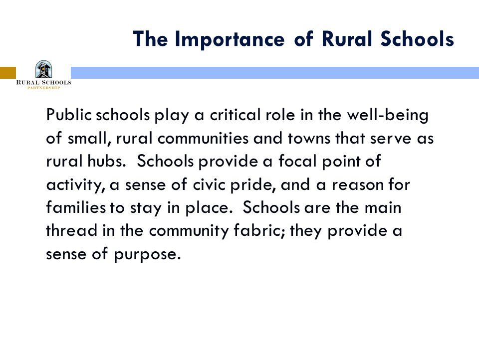 The Importance of Rural Schools Public schools play a critical role in the well-being of small, rural communities and towns that serve as rural hubs.