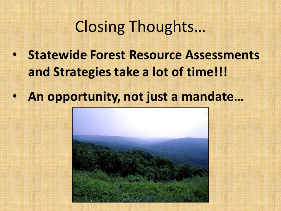 Closing Thoughts… Statewide Forest Resource Assessments and Strategies take a lot of time!!.