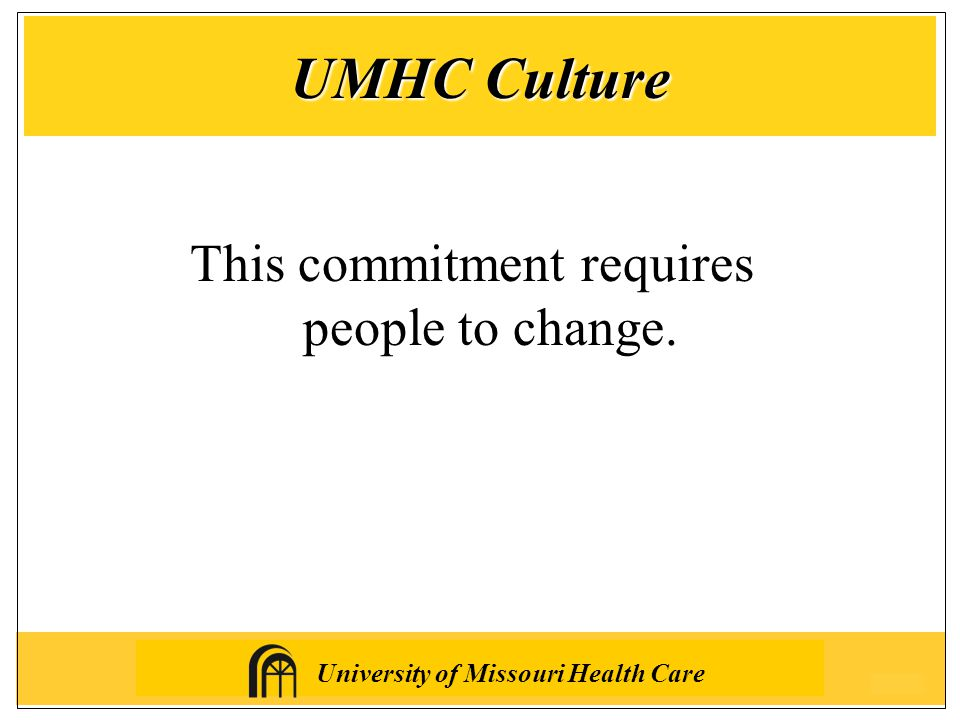 University of Missouri Health Care UMHC Culture This commitment requires people to change.