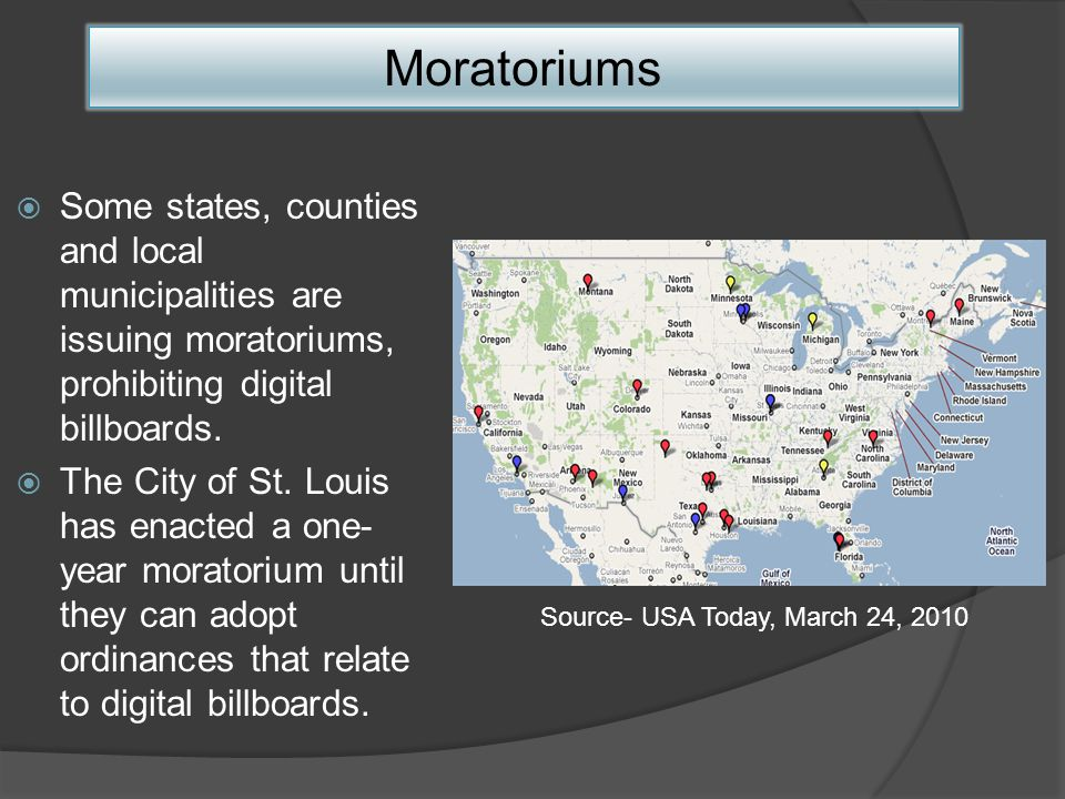 Some states, counties and local municipalities are issuing moratoriums, prohibiting digital billboards.