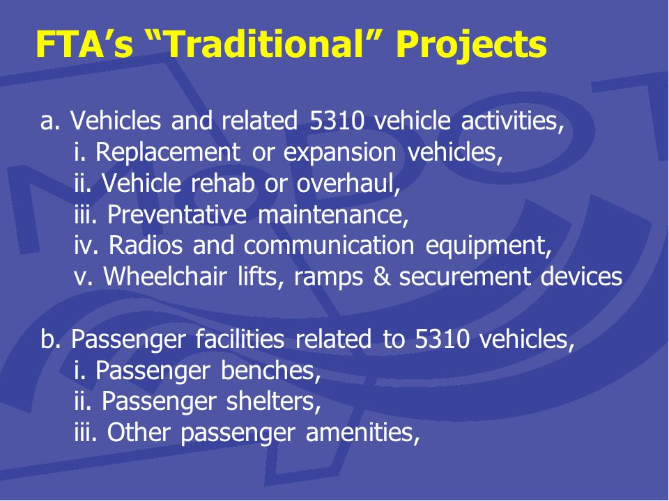 FTA's Traditional Projects c.Support equipment for 5310 funded vehicles i.