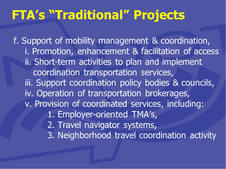 FTA's Traditional Projects f. Support of mobility management & coordination, i.