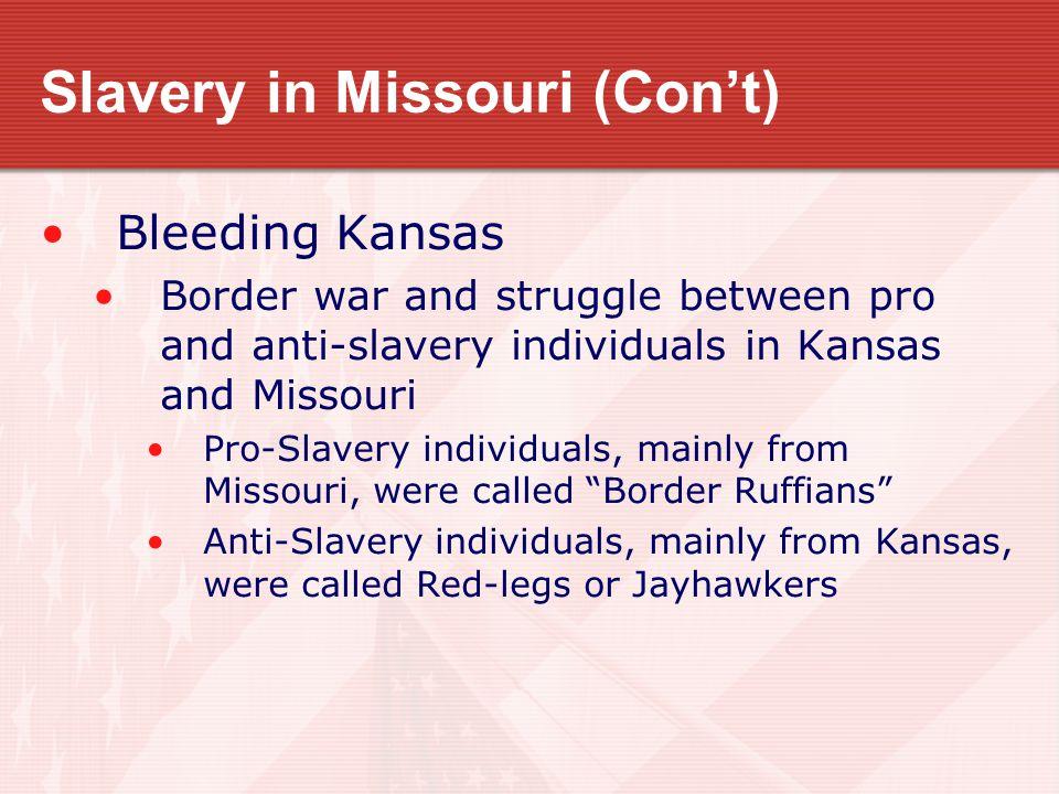 Slavery in Missouri (Con't) Bleeding Kansas Border war and struggle between pro and anti-slavery individuals in Kansas and Missouri Pro-Slavery indivi