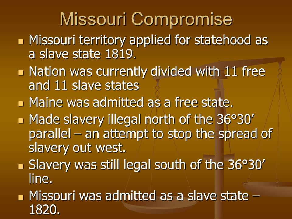 Missouri Compromise Missouri territory applied for statehood as a slave state 1819.