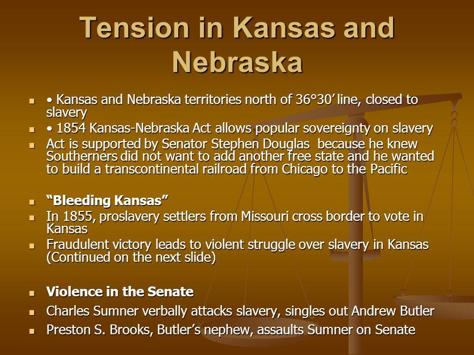 Tension in Kansas and Nebraska Kansas and Nebraska territories north of 36°30' line, closed to slavery Kansas and Nebraska territories north of 36°30'