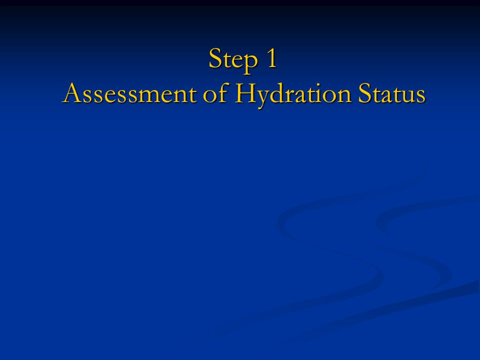 Step 1 Assessment of Hydration Status