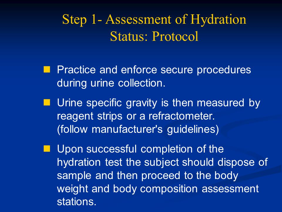 Step 1- Assessment of Hydration Status: Protocol Practice and enforce secure procedures during urine collection. Urine specific gravity is then measur