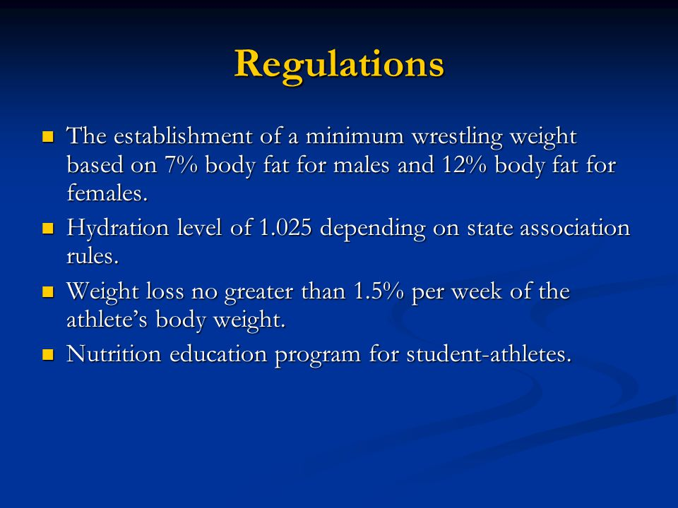 Regulations The establishment of a minimum wrestling weight based on 7% body fat for males and 12% body fat for females. The establishment of a minimu