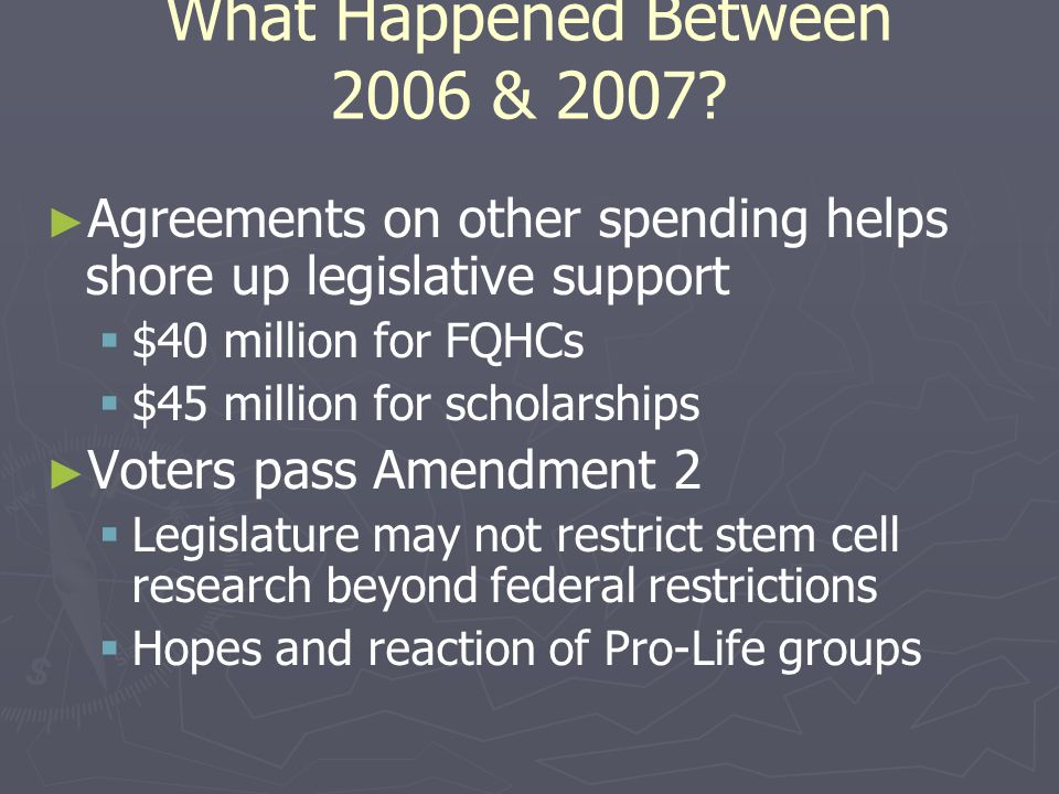 What Happened Between 2006 & 2007? ► ► Agreements on other spending helps shore up legislative support   $40 million for FQHCs   $45 million for s