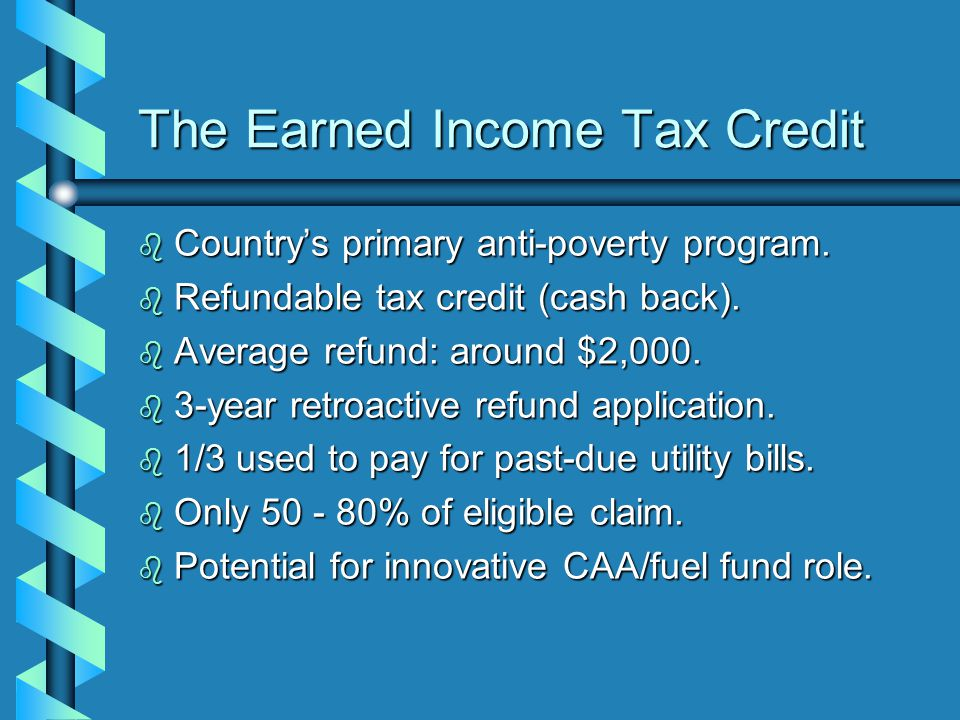 The Earned Income Tax Credit b Country's primary anti-poverty program.
