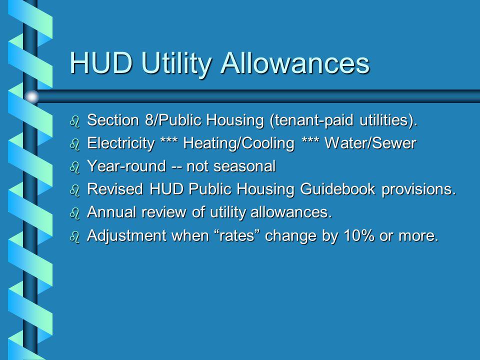 HUD Utility Allowances b Section 8/Public Housing (tenant-paid utilities).