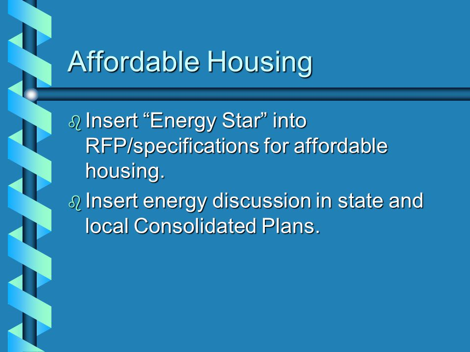 Affordable Housing b Insert Energy Star into RFP/specifications for affordable housing.