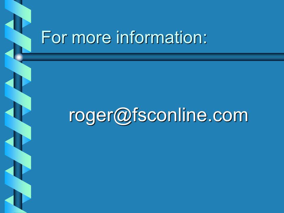 For more information: roger@fsconline.com