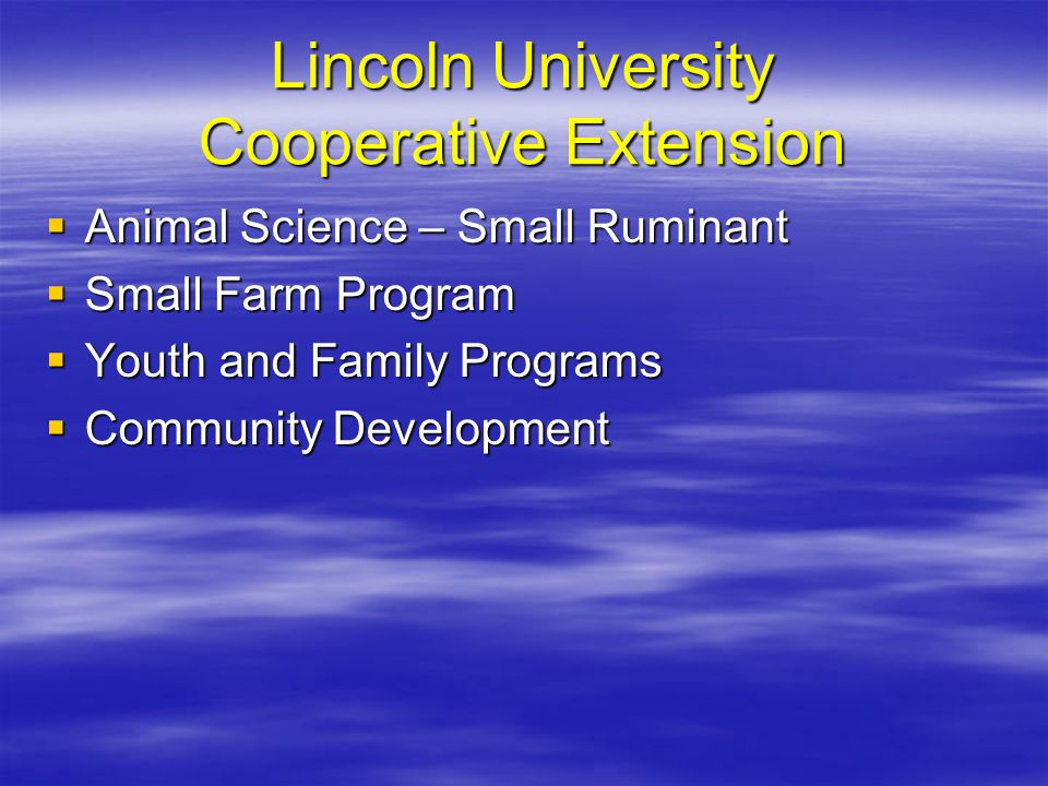 Lincoln University Cooperative Extension  Animal Science – Small Ruminant  Small Farm Program  Youth and Family Programs  Community Development