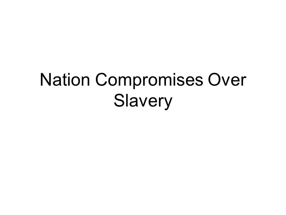 Nation Compromises Over Slavery