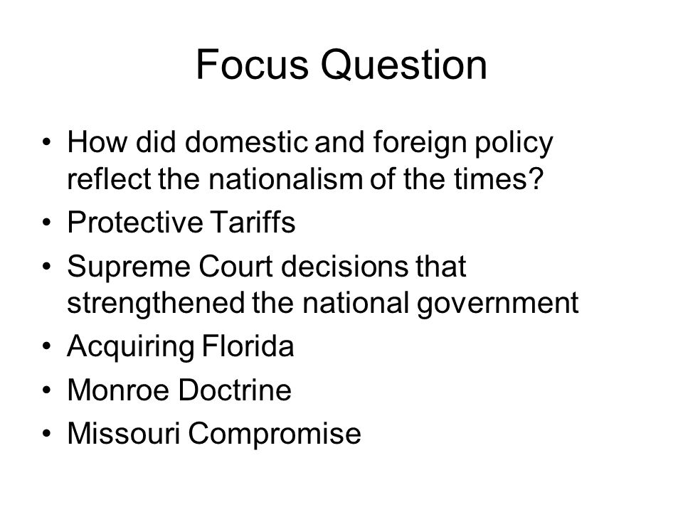 Focus Question How did domestic and foreign policy reflect the nationalism of the times.