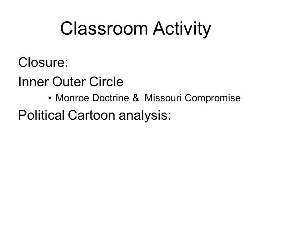 Classroom Activity Closure: Inner Outer Circle Monroe Doctrine & Missouri Compromise Political Cartoon analysis: