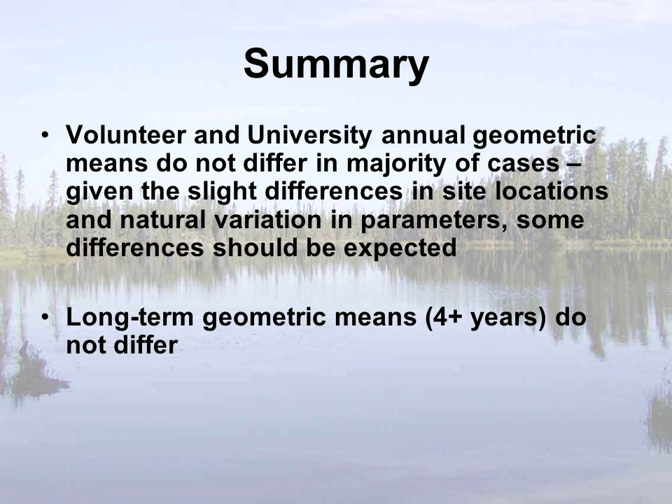 Summary Volunteer and University annual geometric means do not differ in majority of cases – given the slight differences in site locations and natura