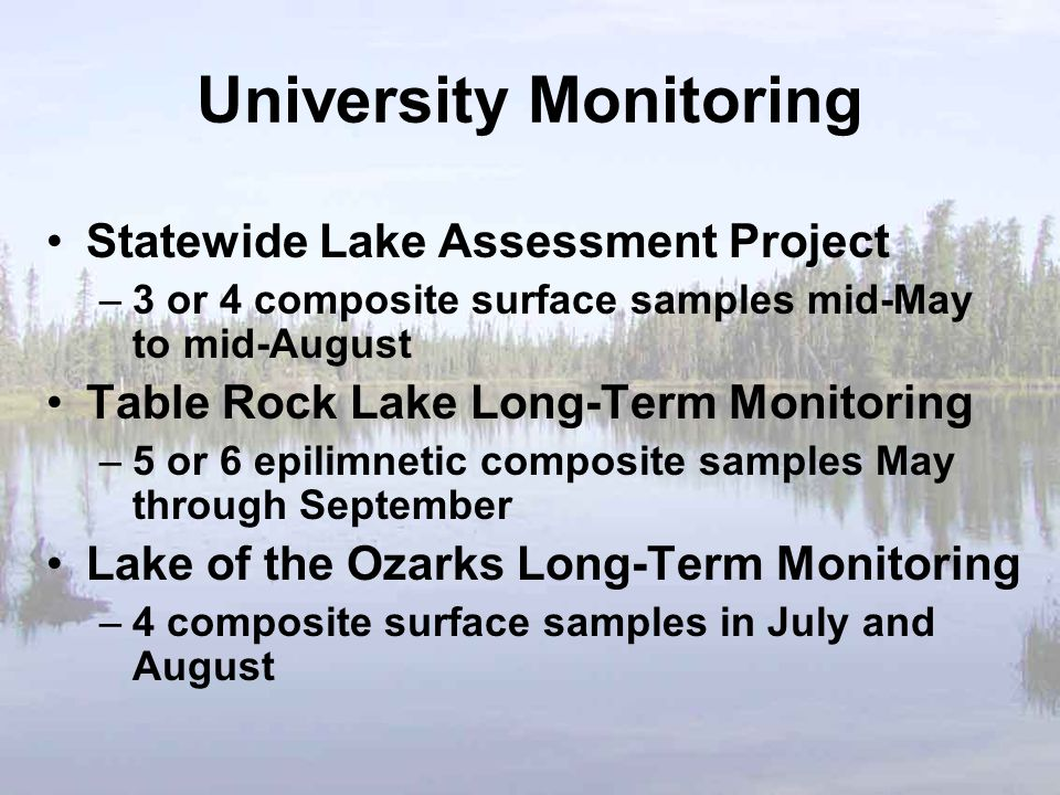 University Monitoring Statewide Lake Assessment Project –3 or 4 composite surface samples mid-May to mid-August Table Rock Lake Long-Term Monitoring –