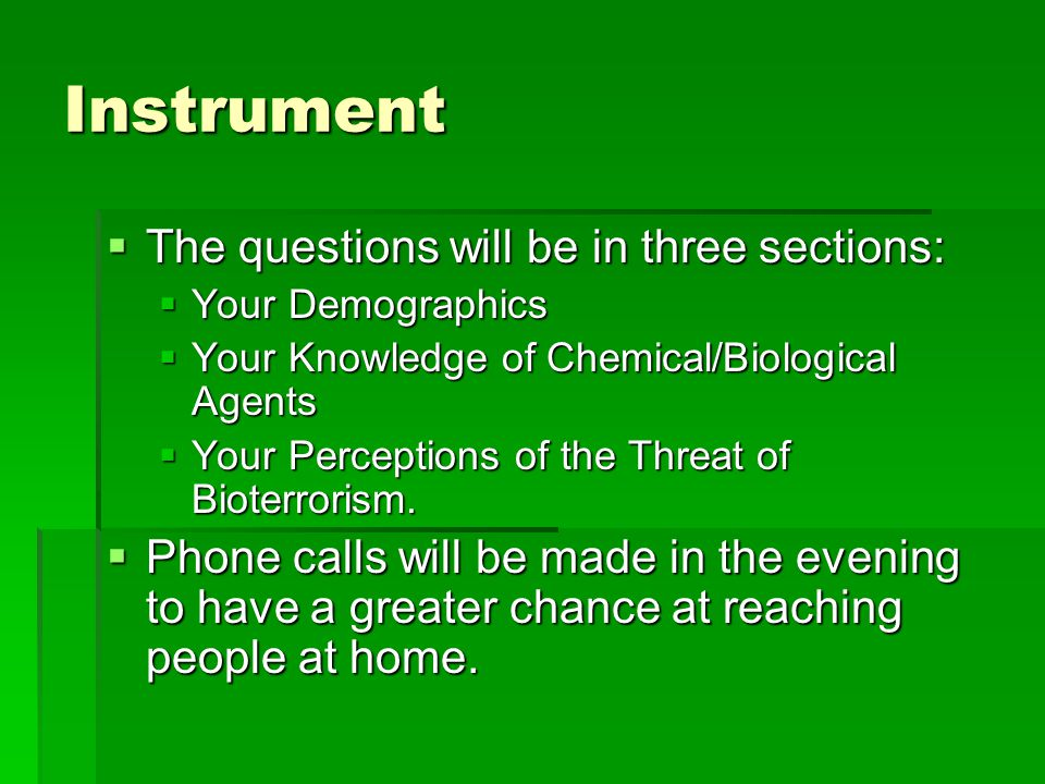 Instrument  The questions will be in three sections:  Your Demographics  Your Knowledge of Chemical/Biological Agents  Your Perceptions of the Thr