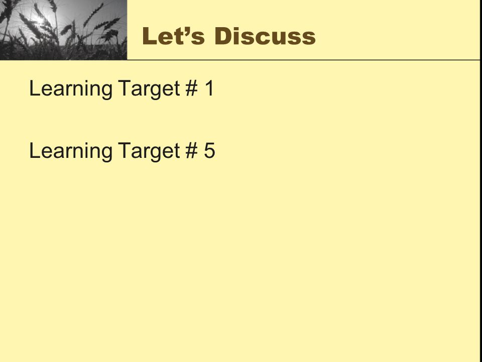 Let's Discuss Learning Target # 1 Learning Target # 5