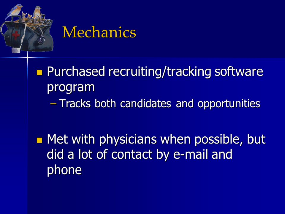 Mechanics Purchased recruiting/tracking software program Purchased recruiting/tracking software program –Tracks both candidates and opportunities Met