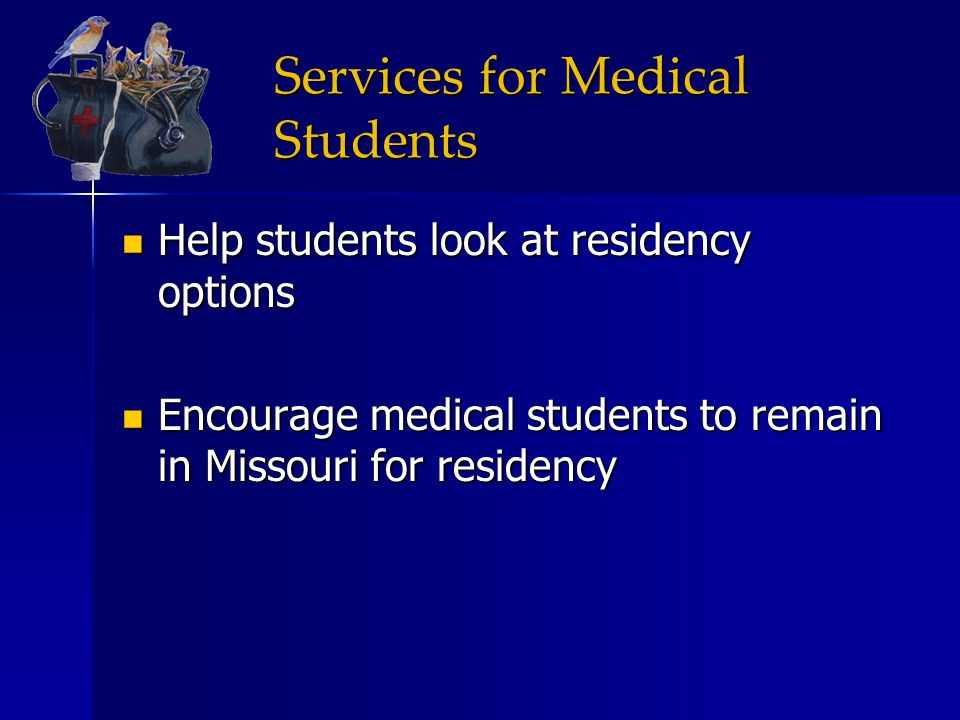 Services for Medical Students Help students look at residency options Help students look at residency options Encourage medical students to remain in
