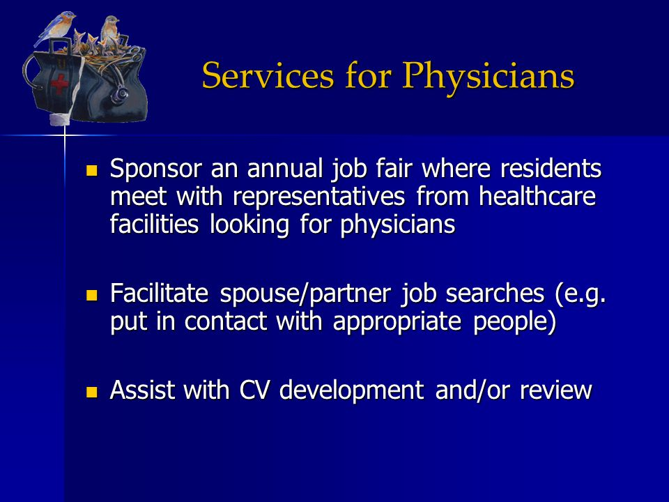 Services for Physicians Sponsor an annual job fair where residents meet with representatives from healthcare facilities looking for physicians Sponsor