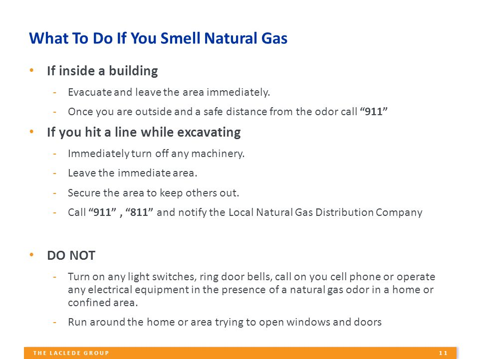 11 THE LACLEDE GROUP What To Do If You Smell Natural Gas If inside a building -Evacuate and leave the area immediately.