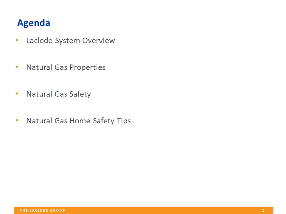 2 THE LACLEDE GROUP Agenda Laclede System Overview Natural Gas Properties Natural Gas Safety Natural Gas Home Safety Tips