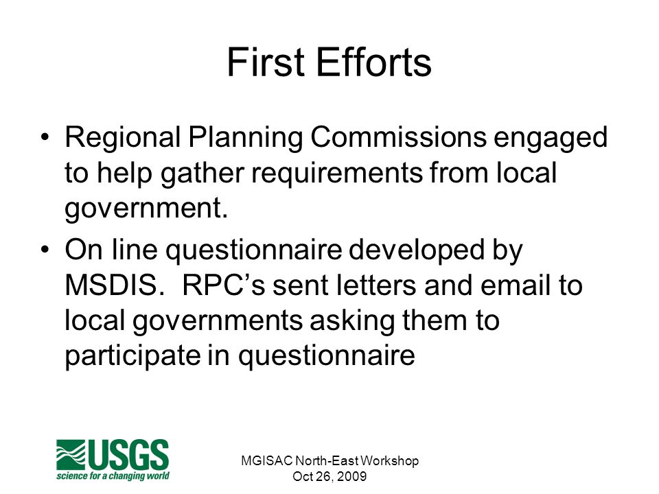 MGISAC North-East Workshop Oct 26, 2009 First Efforts Regional Planning Commissions engaged to help gather requirements from local government. On line