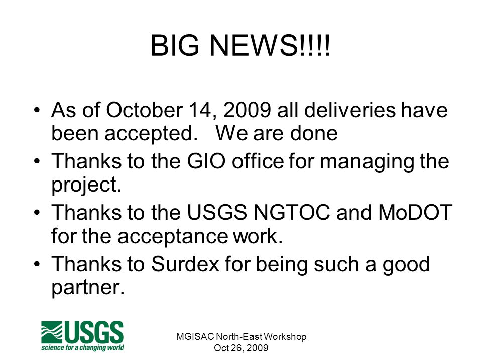 MGISAC North-East Workshop Oct 26, 2009 BIG NEWS!!!! As of October 14, 2009 all deliveries have been accepted. We are done Thanks to the GIO office fo