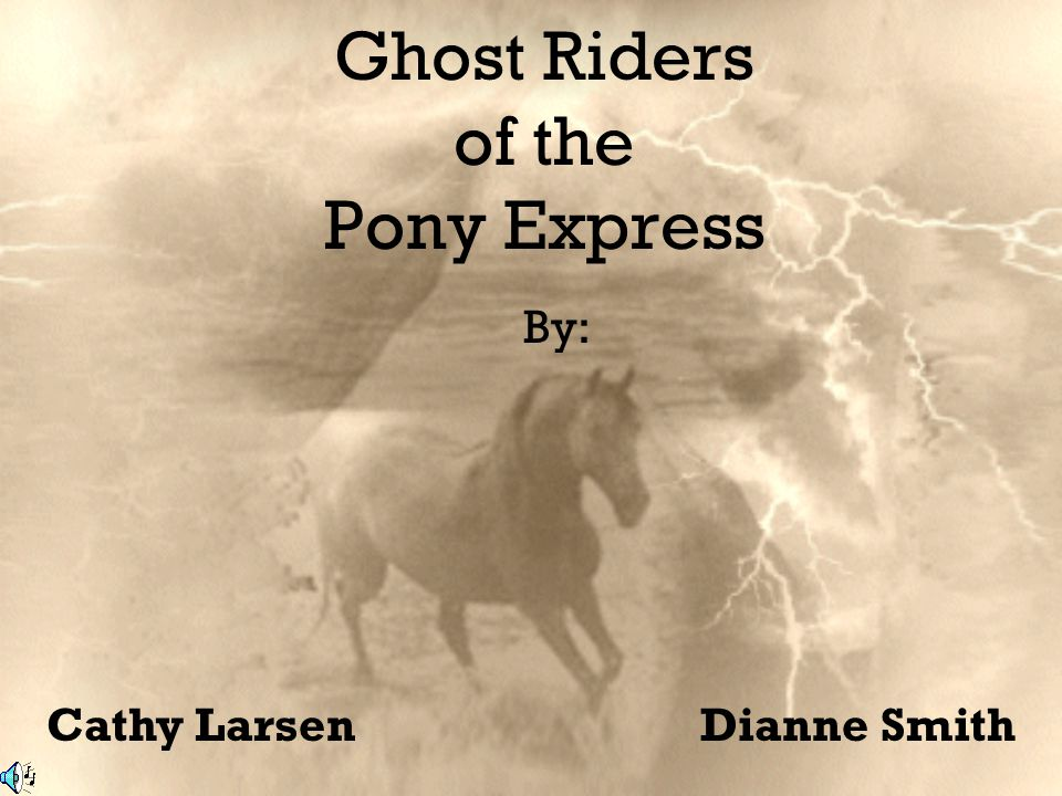 Ghost Riders of the Pony Express By: Cathy LarsenDianne Smith