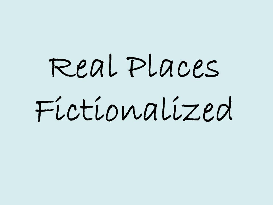 Real Places Fictionalized