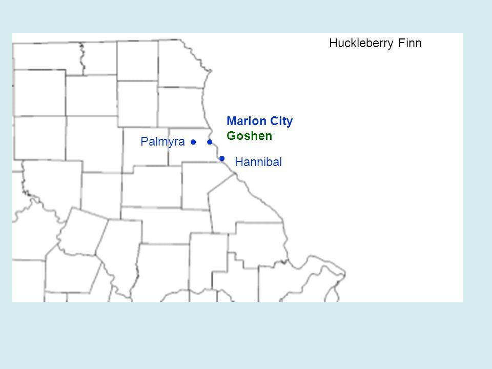 ● Hannibal Huckleberry Finn ●Palmyra● Marion City Goshen