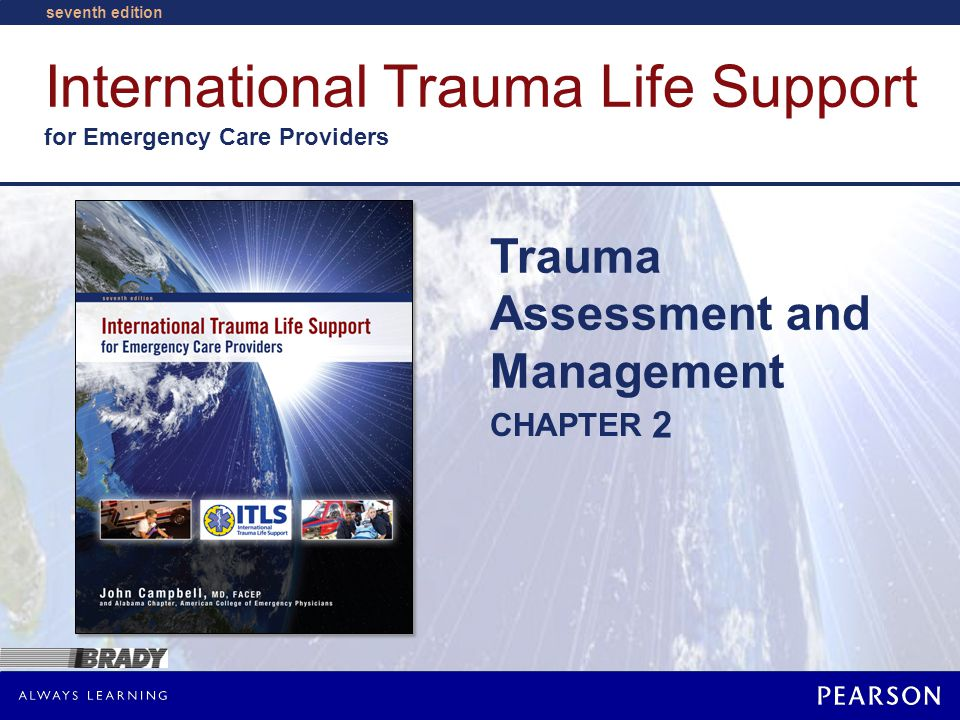 International Trauma Life Support for Emergency Care Providers CHAPTER seventh edition Trauma Assessment and Management 2