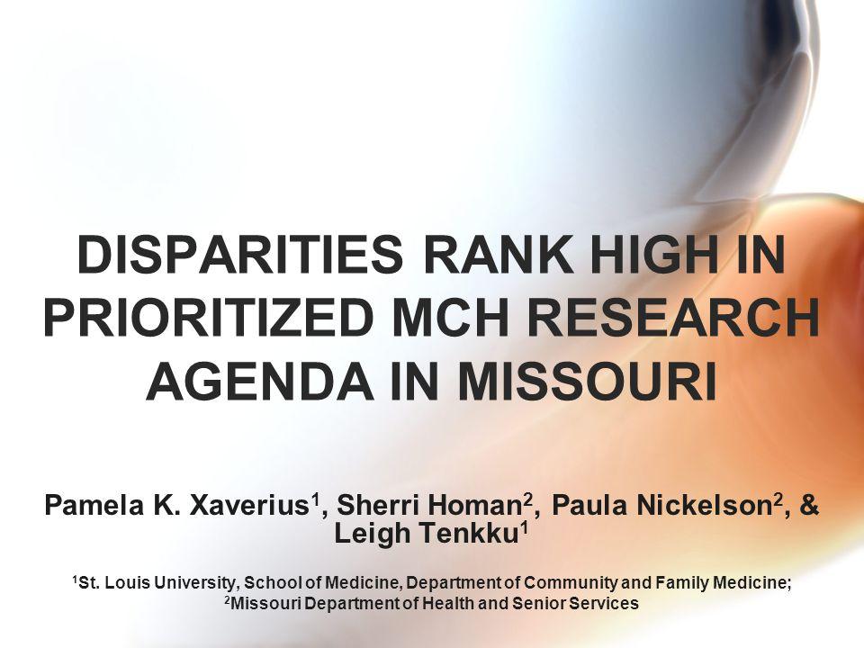 DISPARITIES RANK HIGH IN PRIORITIZED MCH RESEARCH AGENDA IN MISSOURI Pamela K.