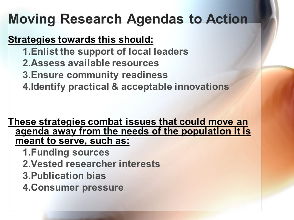 Moving Research Agendas to Action Strategies towards this should: 1.Enlist the support of local leaders 2.Assess available resources 3.Ensure communit