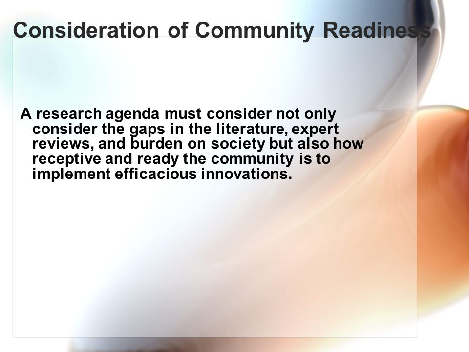Consideration of Community Readiness A research agenda must consider not only consider the gaps in the literature, expert reviews, and burden on socie