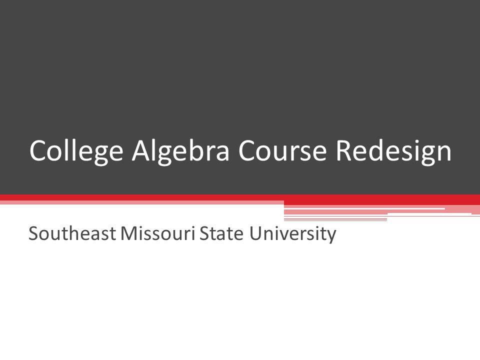 College Algebra Course Redesign Southeast Missouri State University