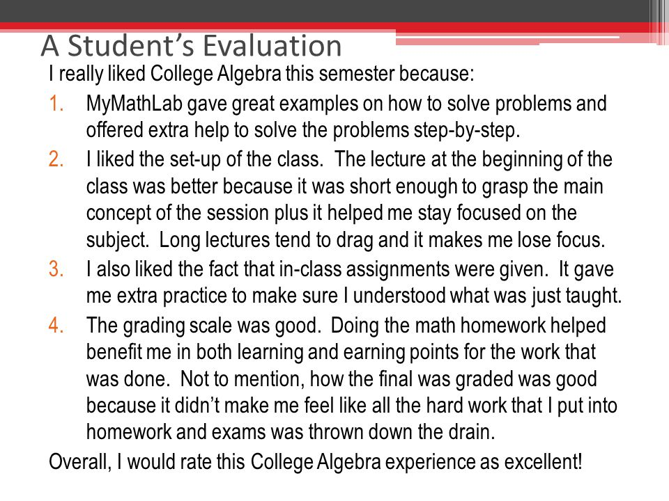 Another student's evaluation I personally think the MyMathLab system worked well.